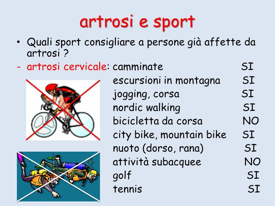 Quali sport consigliare a persone già affette da artrosi ? -artrosi cervicale: camminate SI escursioni in montagna SI jogging, corsa SI nordic walking