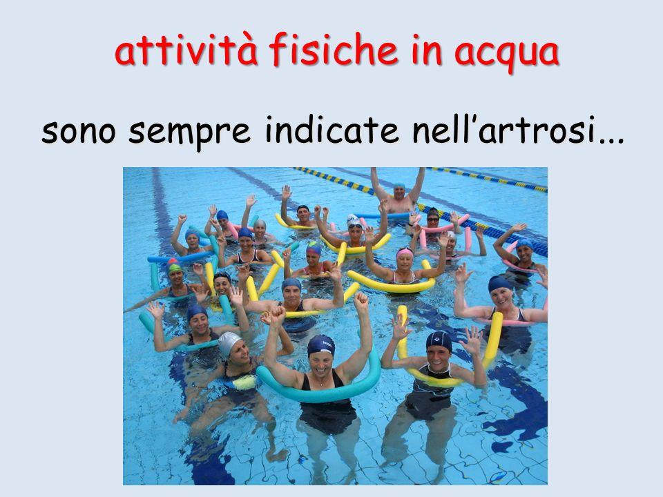 attività fisiche in acqua attività fisiche in acqua sono sempre indicate nellartrosi sono sempre indicate nellartrosi …