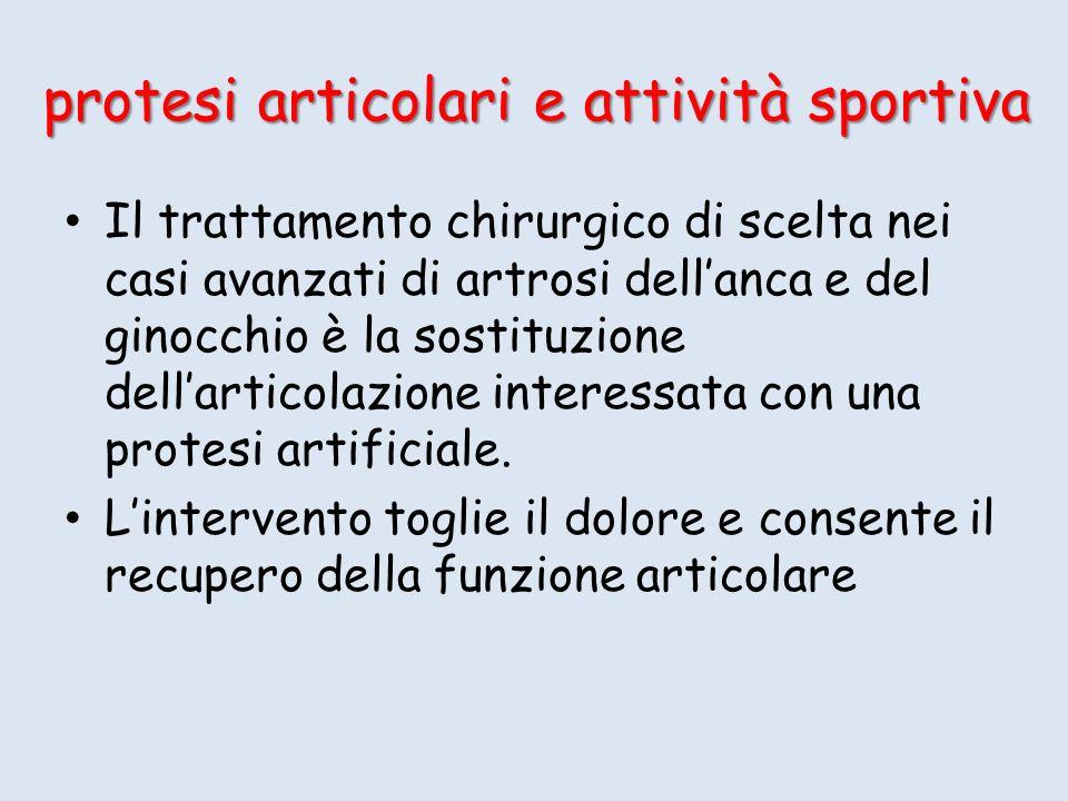 protesi articolari e attività sportiva Il trattamento chirurgico di scelta nei casi avanzati di artrosi dellanca e del ginocchio è la sostituzione del