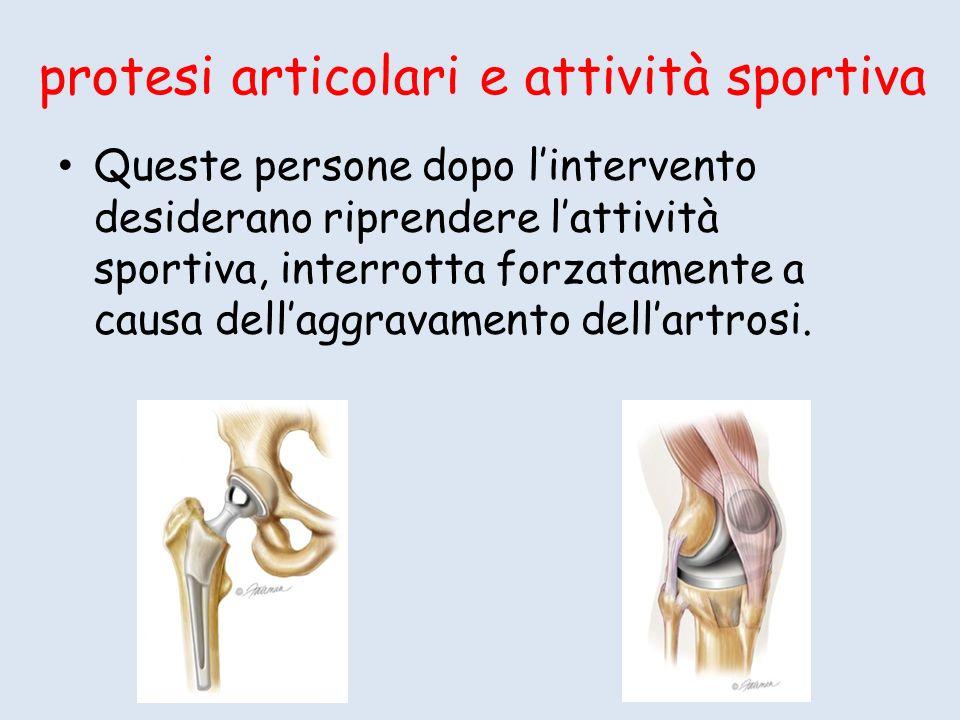 protesi articolari e attività sportiva Queste persone dopo lintervento desiderano riprendere lattività sportiva, interrotta forzatamente a causa dellaggravamento dellartrosi.