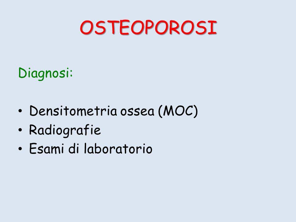OSTEOPOROSI Diagnosi: Densitometria ossea (MOC) Radiografie Esami di laboratorio