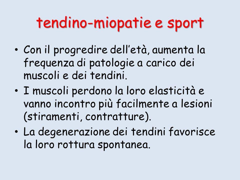 tendino-miopatie e sport Con il progredire delletà, aumenta la frequenza di patologie a carico dei muscoli e dei tendini. I muscoli perdono la loro el