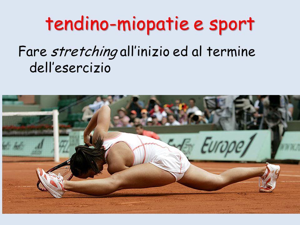 Fare stretching allinizio ed al termine dellesercizio tendino-miopatie e sport