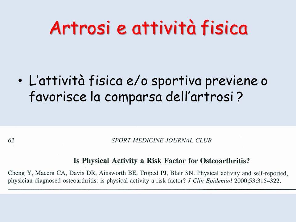 Artrosi e attività fisica Lattività fisica e/o sportiva previene o favorisce la comparsa dellartrosi ?