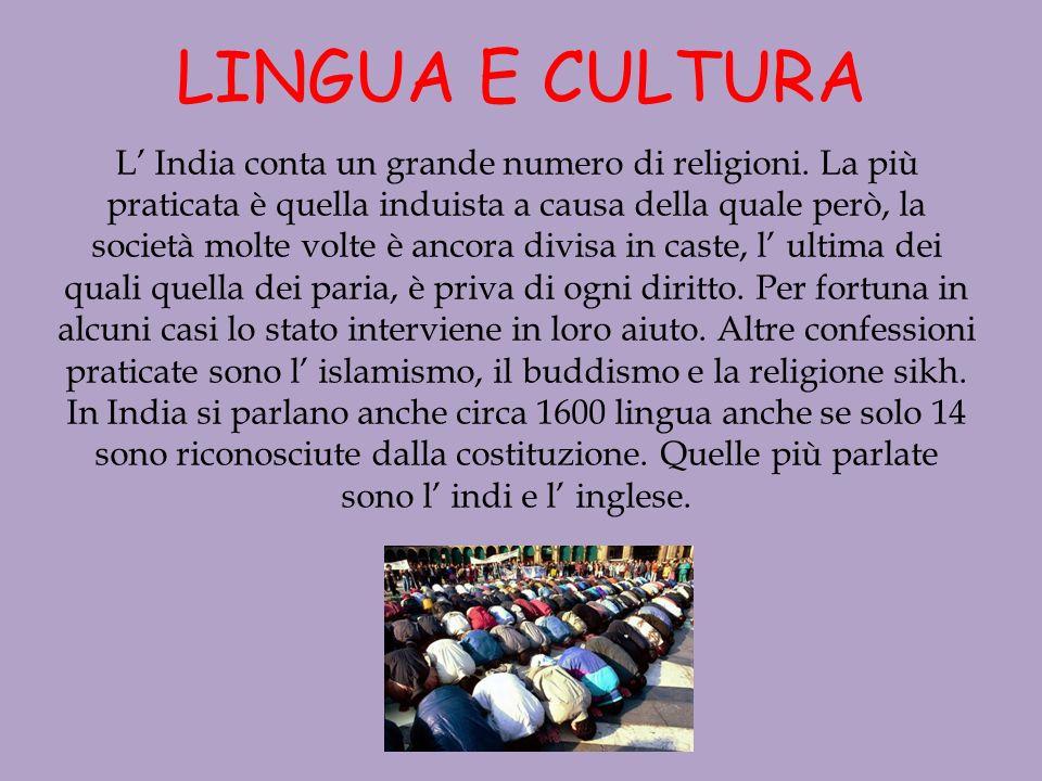 LINGUA E CULTURA L India conta un grande numero di religioni. La più praticata è quella induista a causa della quale però, la società molte volte è an