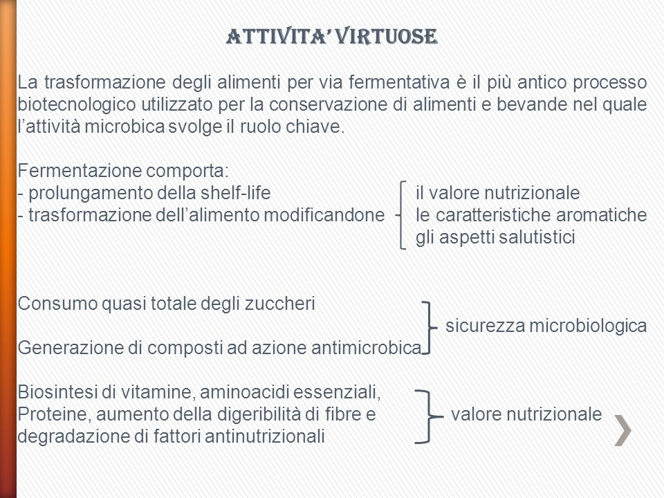 Batteri lattici Rappresentano il microbiota dominante nei prodotti lattiero-caseari e sono coinvolti nei processi fermentativi della carne Lieviti Intervengono prevalentemente nella produzione di bevande fermentate quali vino, birra, superalcolici.