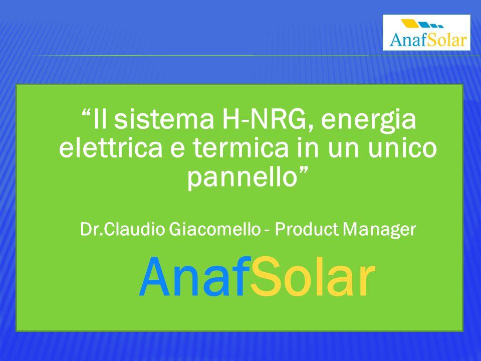 Il sistema H-NRG, energia elettrica e termica in un unico pannello Dr.Claudio Giacomello - Product Manager AnafSolar