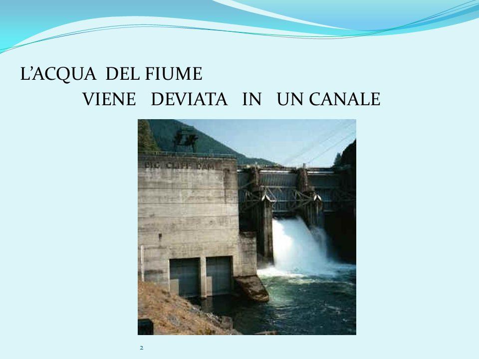 2 LACQUA DEL FIUME VIENE DEVIATA IN UN CANALE