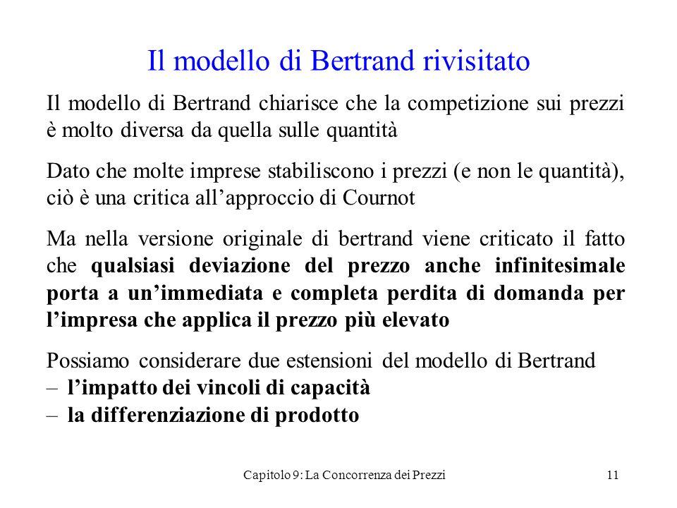 Il modello di Bertrand rivisitato Il modello di Bertrand chiarisce che la competizione sui prezzi è molto diversa da quella sulle quantità Dato che mo