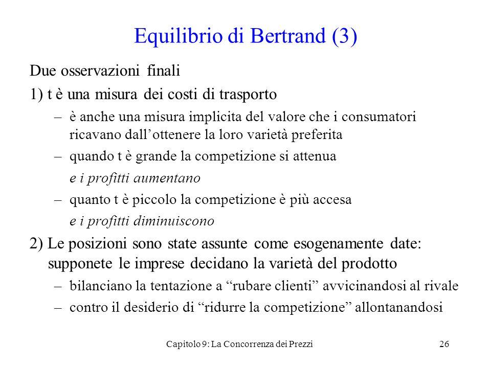 Equilibrio di Bertrand (3) Due osservazioni finali 1) t è una misura dei costi di trasporto –è anche una misura implicita del valore che i consumatori