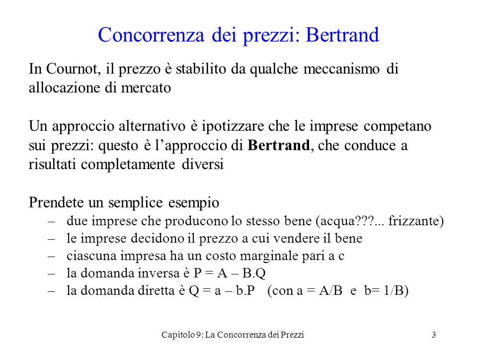 Concorrenza dei prezzi: Bertrand In Cournot, il prezzo è stabilito da qualche meccanismo di allocazione di mercato Un approccio alternativo è ipotizza
