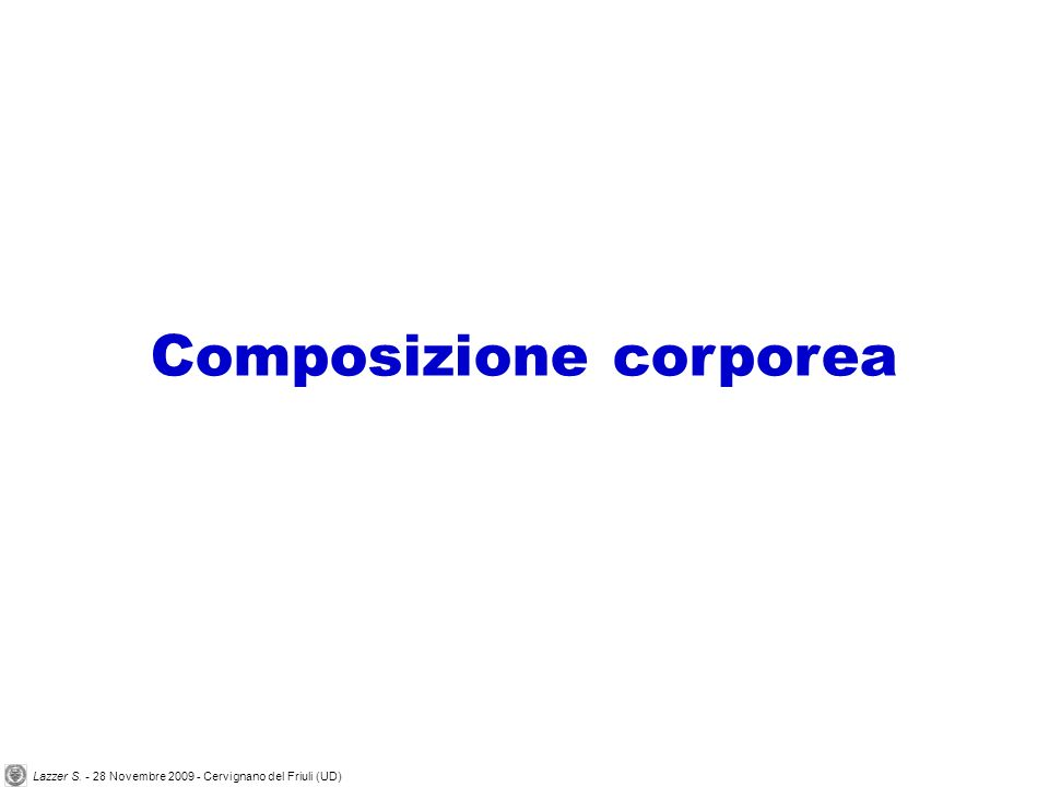 Composizione corporea Lazzer S. - 28 Novembre 2009 - Cervignano del Friuli (UD)