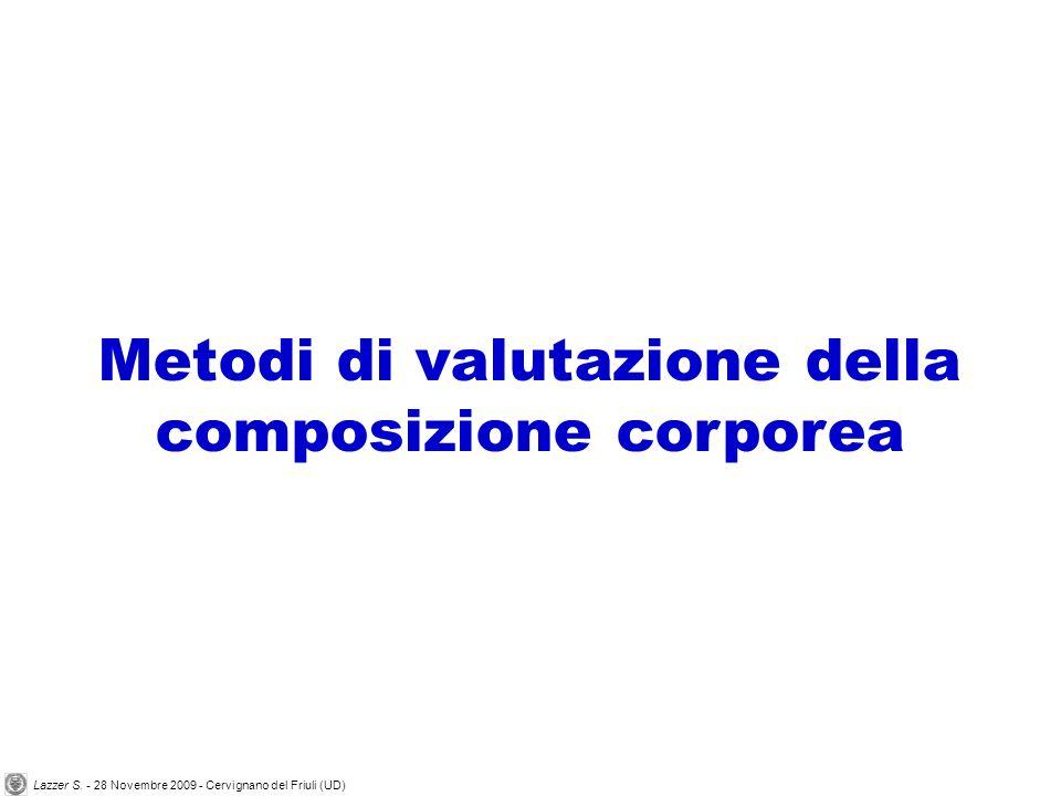 Metodi di valutazione della composizione corporea Lazzer S. - 28 Novembre 2009 - Cervignano del Friuli (UD)