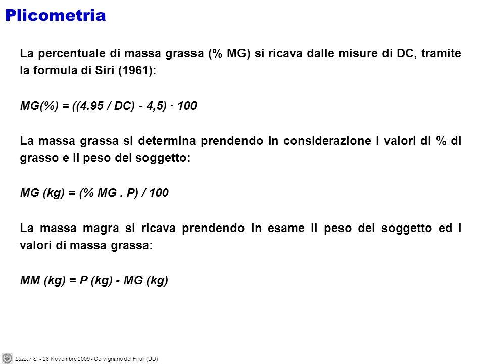 La percentuale di massa grassa (% MG) si ricava dalle misure di DC, tramite la formula di Siri (1961): MG(%) = ((4.95 / DC) - 4,5) · 100 La massa grassa si determina prendendo in considerazione i valori di % di grasso e il peso del soggetto: MG (kg) = (% MG.