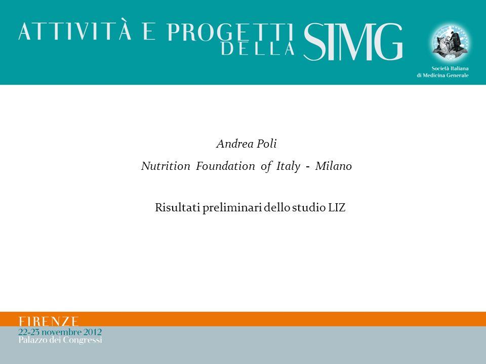 Andrea Poli Nutrition Foundation of Italy - Milano Risultati preliminari dello studio LIZ