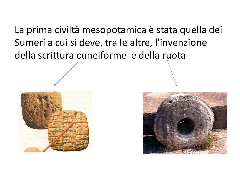 La prima civiltà mesopotamica è stata quella dei Sumeri a cui si deve, tra le altre, l'invenzione della scrittura cuneiforme e della ruota