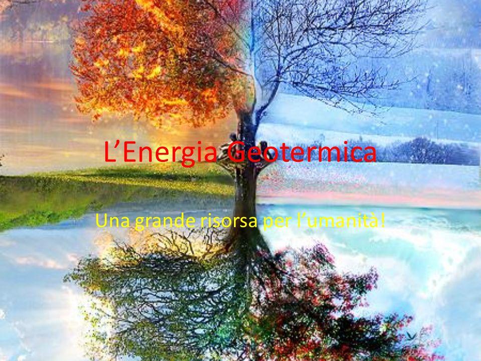 LEnergia Geotermica Una grande risorsa per lumanità!