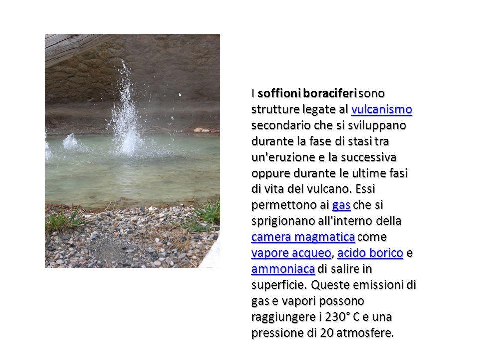 I soffioni boraciferi sono strutture legate al vulcanismo secondario che si sviluppano durante la fase di stasi tra un'eruzione e la successiva oppure