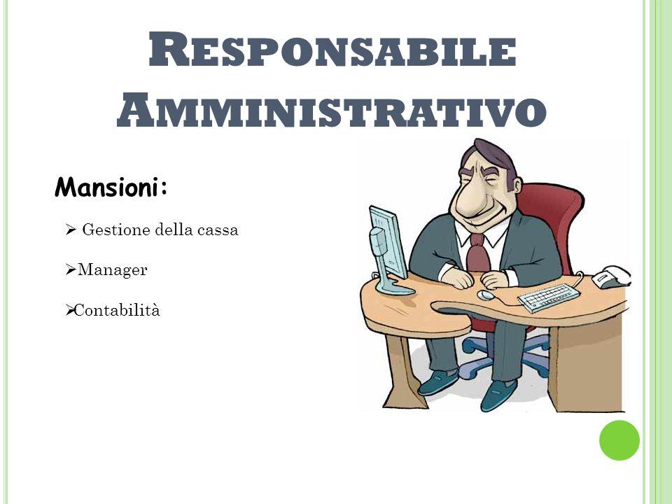 R ESPONSABILE A MMINISTRATIVO Mansioni: Gestione della cassa Manager Contabilità