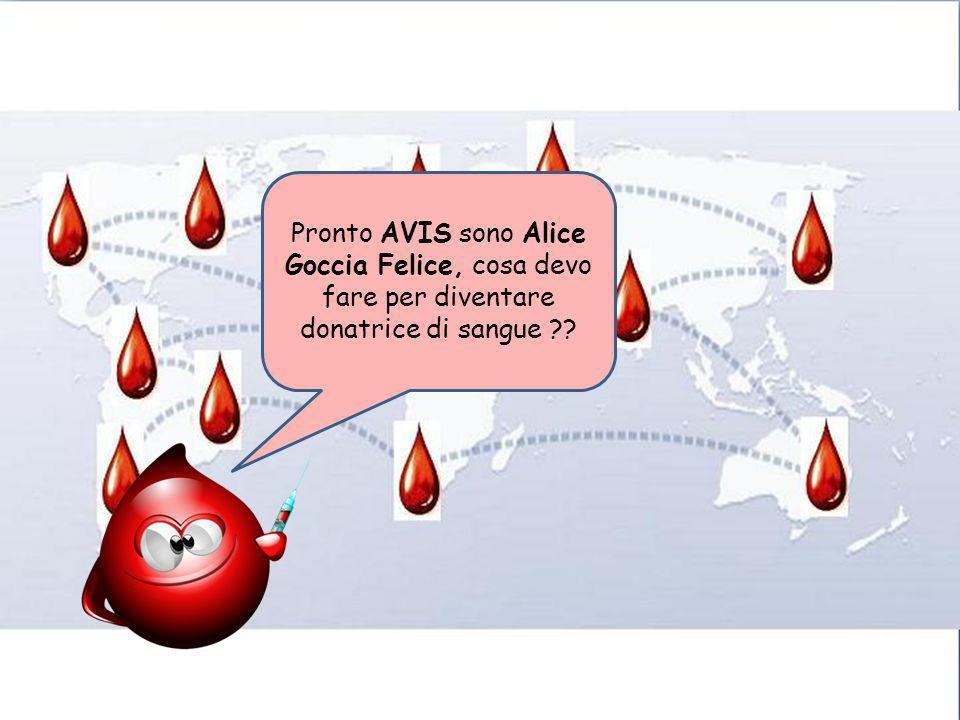 Pronto AVIS sono Alice Goccia Felice, cosa devo fare per diventare donatrice di sangue ??