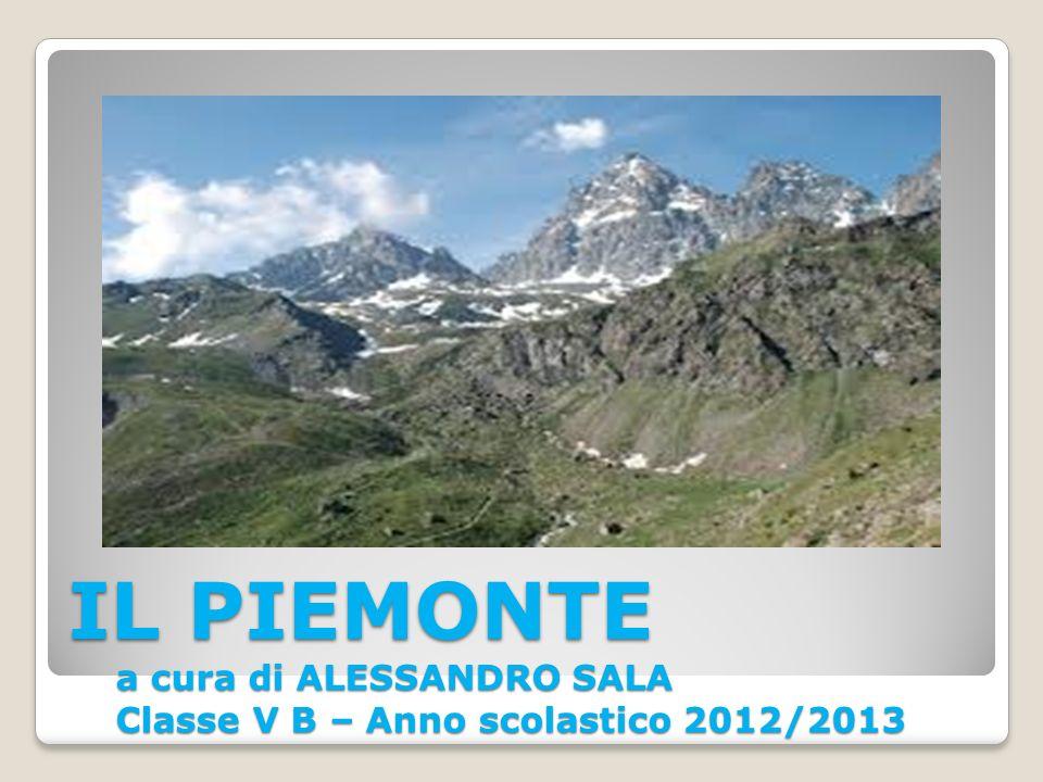 IL PIEMONTE a cura di ALESSANDRO SALA Classe V B – Anno scolastico 2012/2013