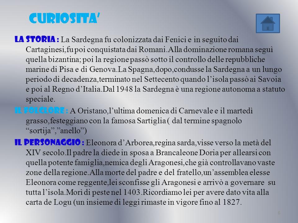 CURIOSITA La storia : La Sardegna fu colonizzata dai Fenici e in seguito dai Cartaginesi,fu poi conquistata dai Romani.Alla dominazione romana seguì q