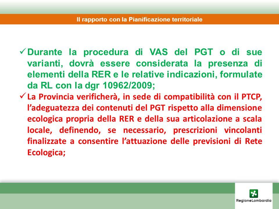 Durante la procedura di VAS del PGT o di sue varianti, dovrà essere considerata la presenza di elementi della RER e le relative indicazioni, formulate