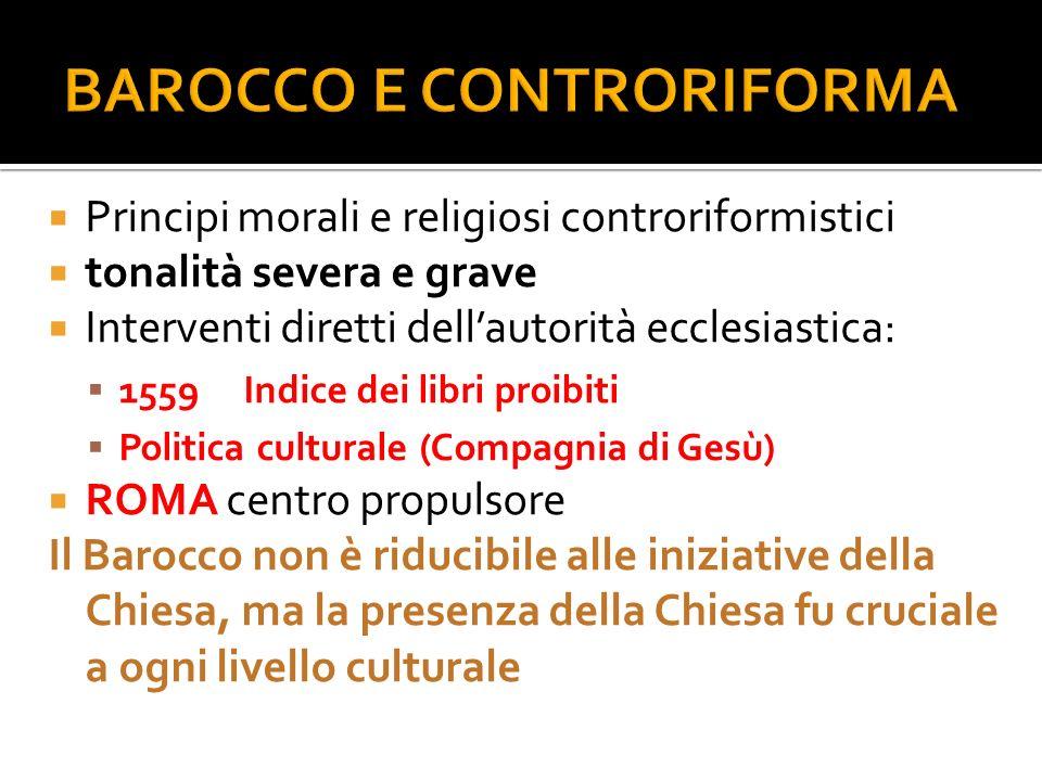 Principi morali e religiosi controriformistici tonalità severa e grave Interventi diretti dellautorità ecclesiastica: 1559 Indice dei libri proibiti P