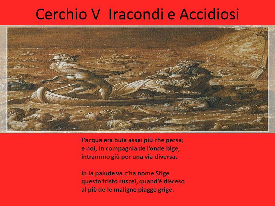 Cerchio V Iracondi e Accidiosi Lacqua era buia assai più che persa; e noi, in compagnia de londe bige, intrammo giù per una via diversa. In la palude