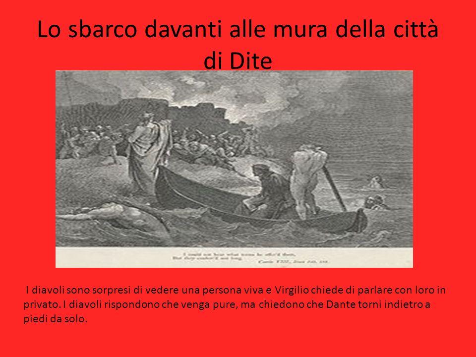Lo sbarco davanti alle mura della città di Dite I diavoli sono sorpresi di vedere una persona viva e Virgilio chiede di parlare con loro in privato. I