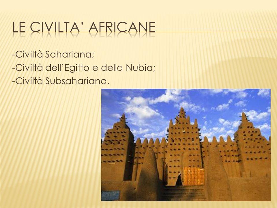 -Civiltà Sahariana; -Civiltà dellEgitto e della Nubia; -Civiltà Subsahariana.