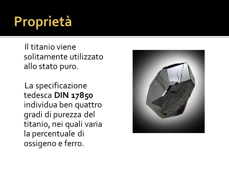 Il titanio viene solitamente utilizzato allo stato puro. La specificazione tedesca DIN 17850 individua ben quattro gradi di purezza del titanio, nei q