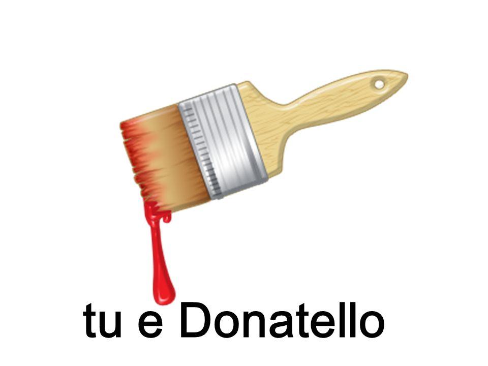 tu e Donatello