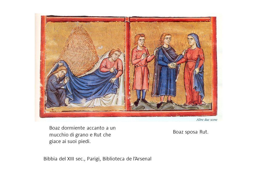 Bibbia del XIII sec., Parigi, Biblioteca de lArsenal Boaz dormiente accanto a un mucchio di grano e Rut che giace ai suoi piedi. Boaz sposa Rut.