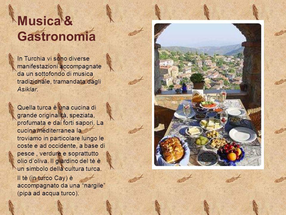 Musica & Gastronomia In Turchia vi sono diverse manifestazioni accompagnate da un sottofondo di musica tradizionale, tramandata dagli Asiklar. Quella
