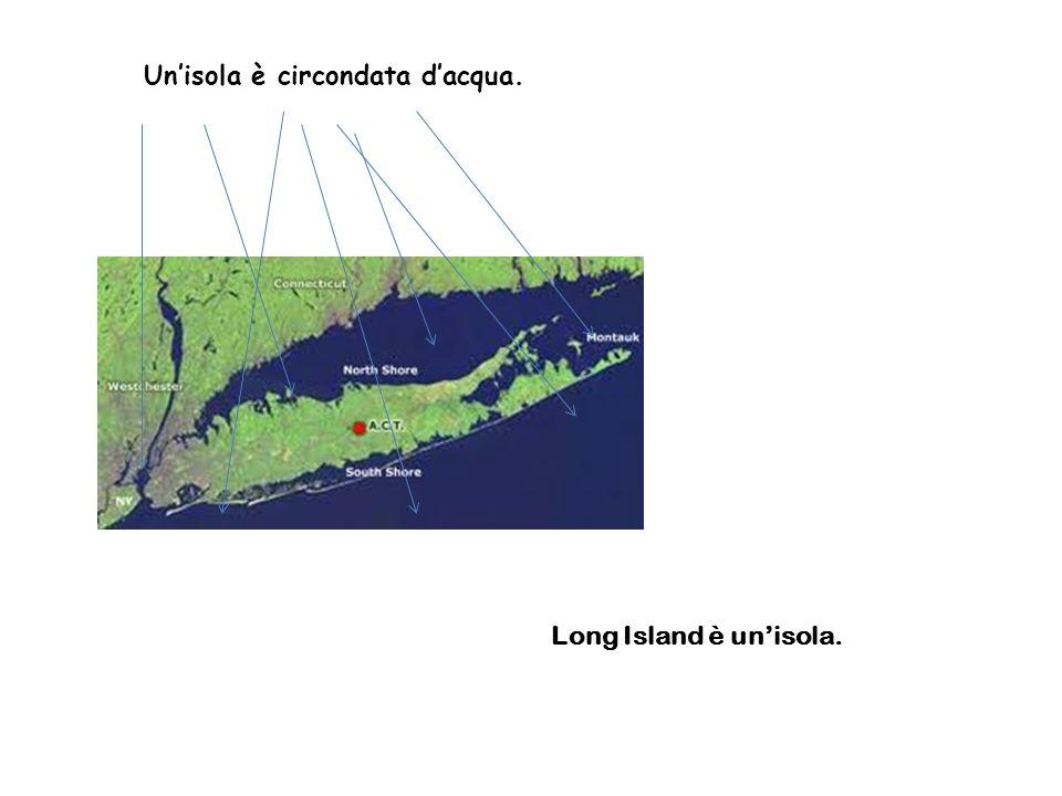 Unisola è circondata dacqua. Long Island è unisola.