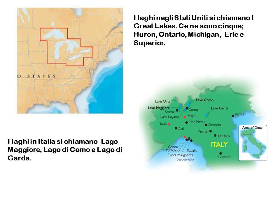 I laghi negli Stati Uniti si chiamano I Great Lakes. Ce ne sono cinque; Huron, Ontario, Michigan, Erie e Superior. I laghi in Italia si chiamano Lago