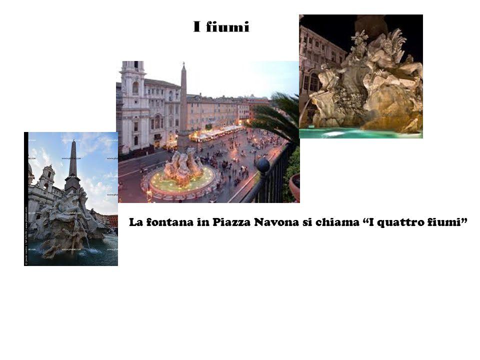 I fiumi La fontana in Piazza Navona si chiama I quattro fiumi