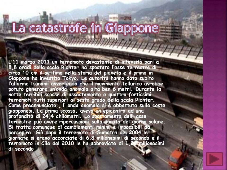 L11 marzo 2011 un terremoto devastante di intensità pari a 8,8 gradi della scala Richter ha spostato lasse terrestre di circa 10 cm il settimo nella s