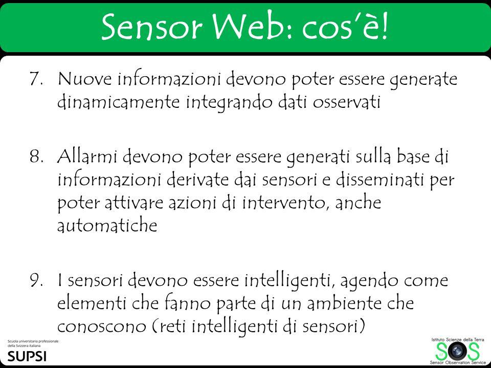 Sensor Web: cosè! 7. Nuove informazioni devono poter essere generate dinamicamente integrando dati osservati 8.Allarmi devono poter essere generati su