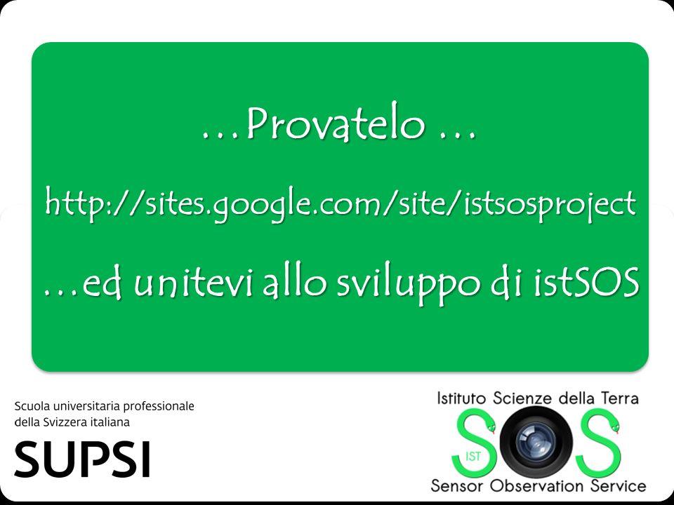 …Provatelo … http://sites.google.com/site/istsosproject …ed unitevi allo sviluppo di istSOS