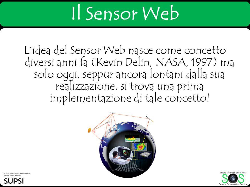 Il Sensor Web Lidea del Sensor Web nasce come concetto diversi anni fa (Kevin Delin, NASA, 1997) ma solo oggi, seppur ancora lontani dalla sua realizz