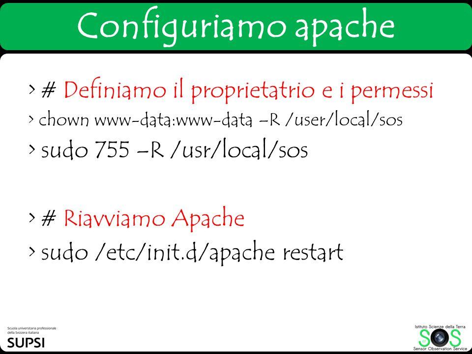 Configuriamo apache > # Definiamo il proprietatrio e i permessi > chown www-data:www-data –R /user/local/sos > sudo 755 –R /usr/local/sos > # Riavviam