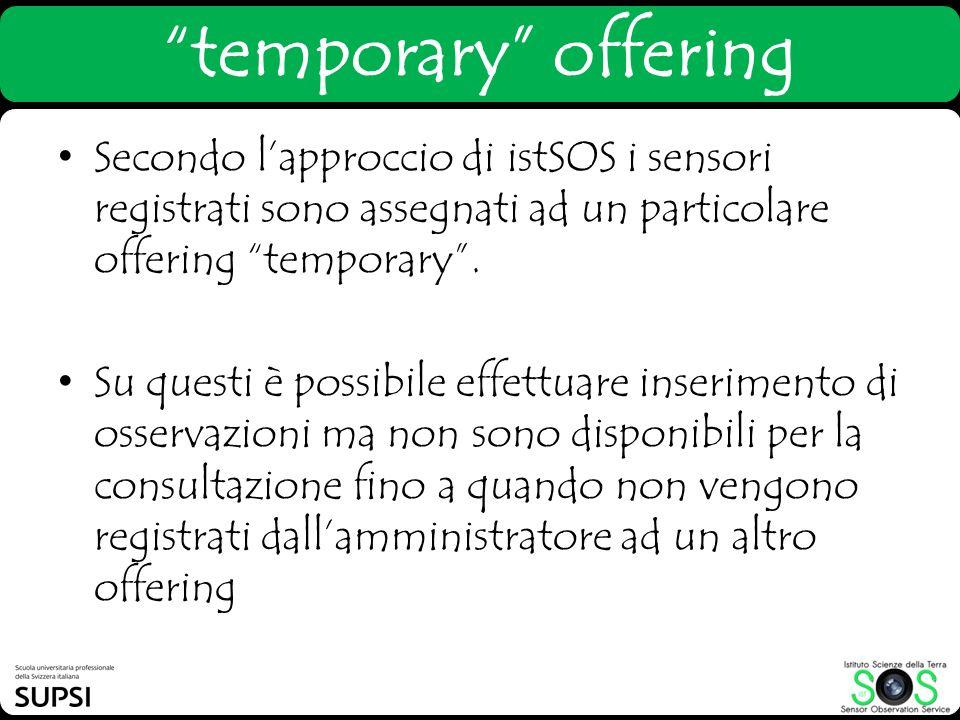 temporary offering Secondo lapproccio di istSOS i sensori registrati sono assegnati ad un particolare offering temporary. Su questi è possibile effett