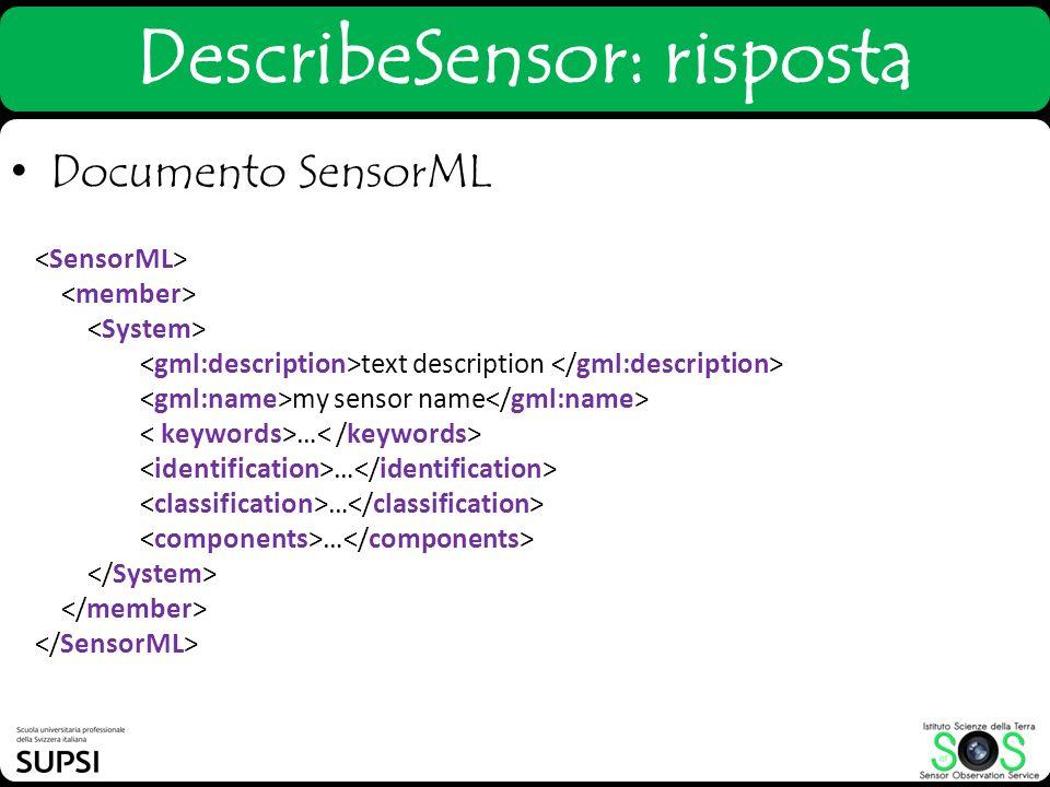 DescribeSensor: risposta text description my sensor name … Documento SensorML
