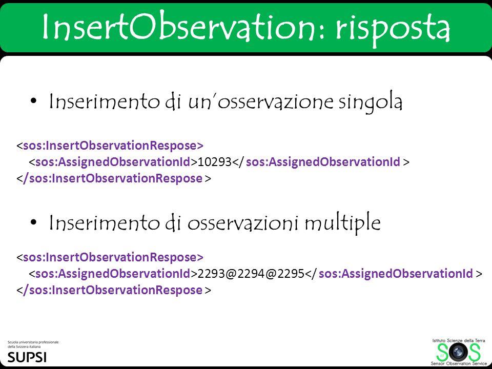 InsertObservation: risposta 10293 2293@2294@2295 Inserimento di unosservazione singola Inserimento di osservazioni multiple