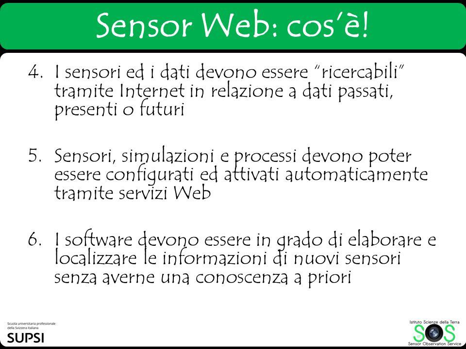 Sensor Web: cosè! 4. I sensori ed i dati devono essere ricercabili tramite Internet in relazione a dati passati, presenti o futuri 5.Sensori, simulazi