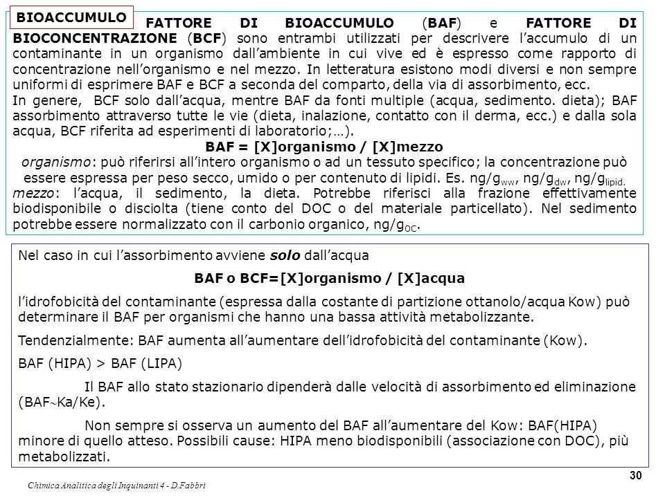 Chimica Analitica degli Inquinanti 4 - D.Fabbri 30 FATTORE DI BIOACCUMULO (BAF) e FATTORE DI BIOCONCENTRAZIONE (BCF) sono entrambi utilizzati per desc