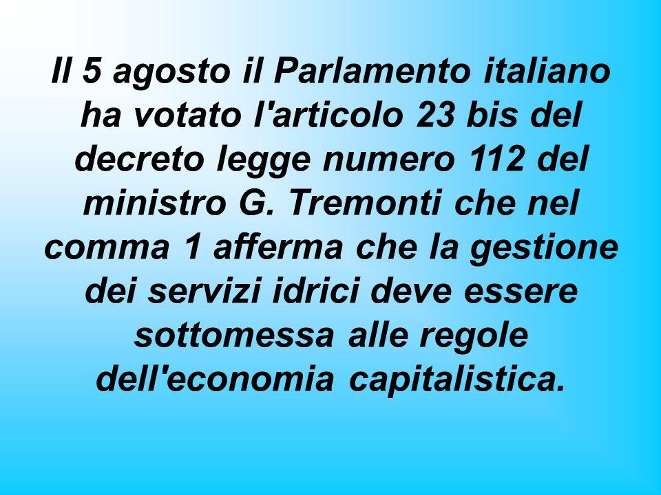 Il 5 agosto il Parlamento italiano ha votato l'articolo 23 bis del decreto legge numero 112 del ministro G. Tremonti che nel comma 1 afferma che la ge