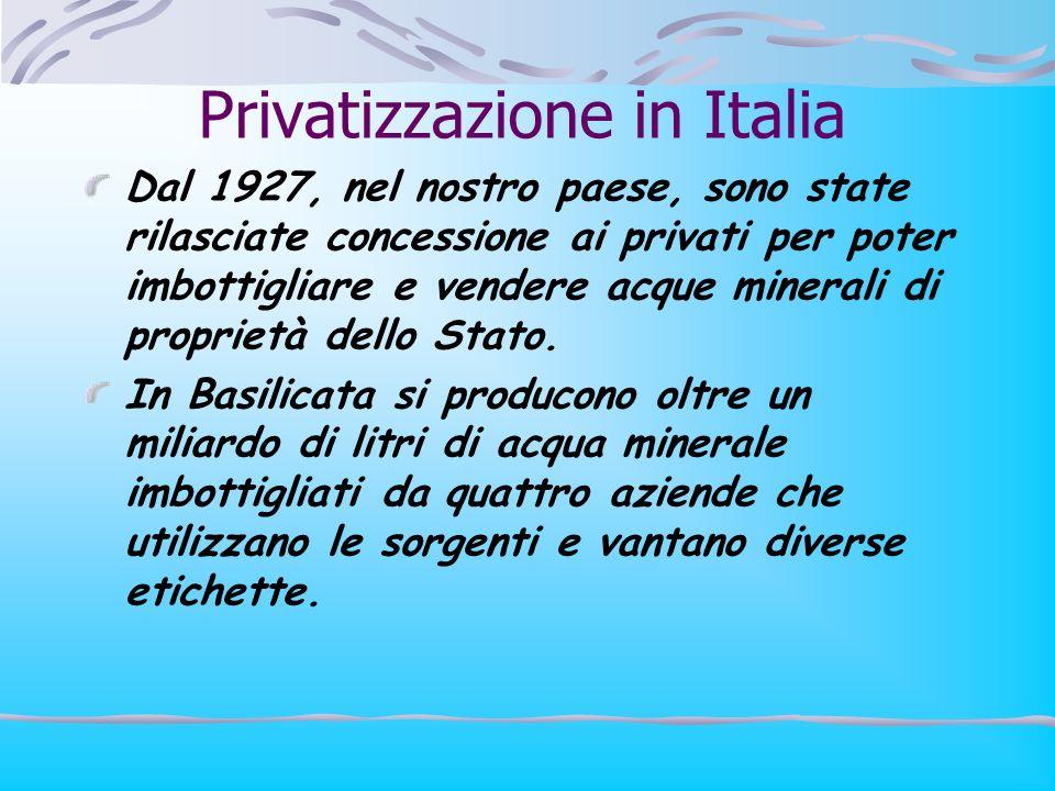 Privatizzazione in Italia Dal 1927, nel nostro paese, sono state rilasciate concessione ai privati per poter imbottigliare e vendere acque minerali di